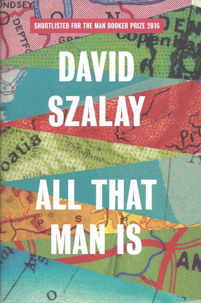 David Szalay All that man is